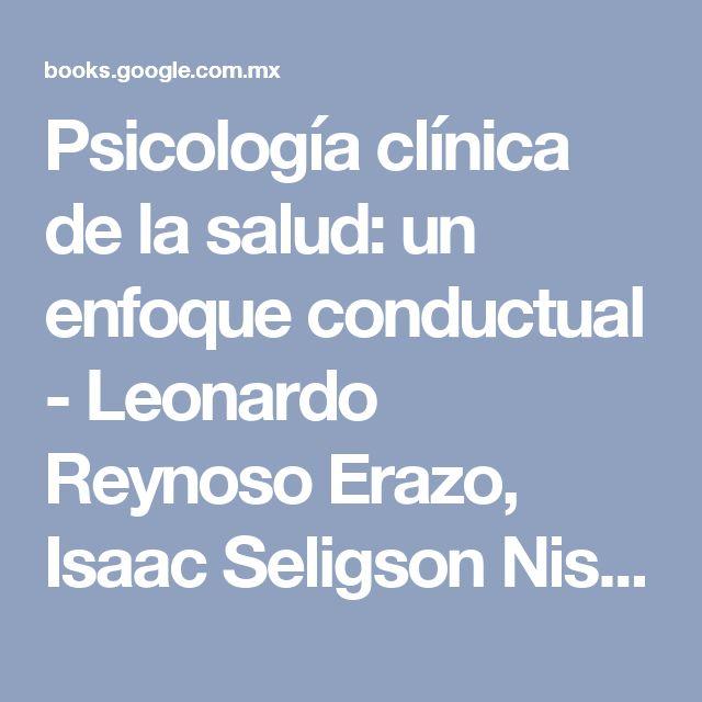 Psicología clínica de la salud: un enfoque conductual - Leonardo Reynoso Erazo, Isaac Seligson Nisenbaum - Google Books