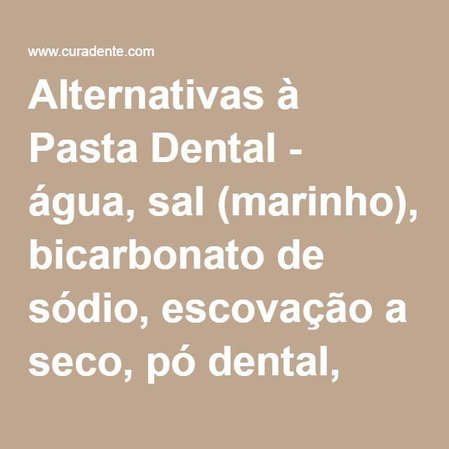 Alternativas à Pasta Dental - água, sal (marinho), bicarbonato de sódio, escovação a seco, pó dental, feito em casa ...