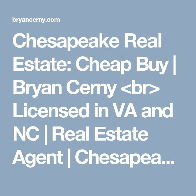 Chesapeake Real Estate: Cheap Buy   Bryan Cerny <br> Licensed in VA and NC   Real Estate Agent   Chesapeake, VA Homes For Sale