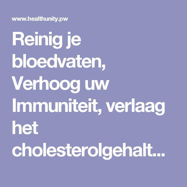 Reinig je bloedvaten, Verhoog uw Immuniteit, verlaag het cholesterolgehalte en verwijder eventuele infecties Uit jouw lichaam met dit Magische Recept!   Health Unity