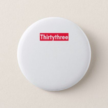 thirty three Years old funny 33rd birthday Pinback Button - giftidea gift present idea number 33 thirty-third thirty thirtythird bday birthday 33rdbirthday party anniversary 33rd