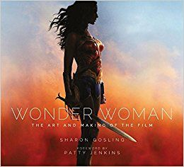When my copy of Wonder Woman: The Art and Making of the Film showed up at my front door, the squee likely disturbed many neighbors enjoying their evening meals. I had not yet had a chance to see the movie (I'm was being a slacker, I know), but I tore into the book like a little kid into a pile of gifts. Written by Sharon Gosling, the book explores many of the challenges and joys of bringing the DC legend to her own feature film. Having now seen the movie, the book is even more incredible…