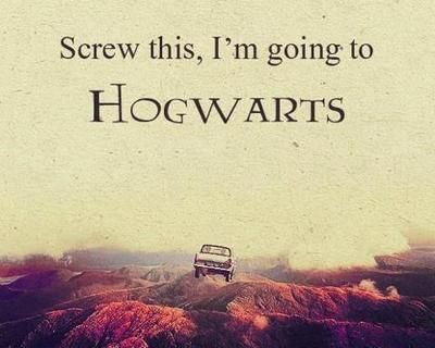 Screw this, I'm going to Hogwarts.
