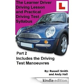 The Learner Driver Driving Lesson and Practical Driving Test Syllabus Part 2 [Kindle Edition]  This part also includes all of the driving test manoeuvres that you could be asked to do.