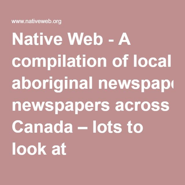 Native Web - A compilation of local aboriginal newspapers across Canada – lots to look at