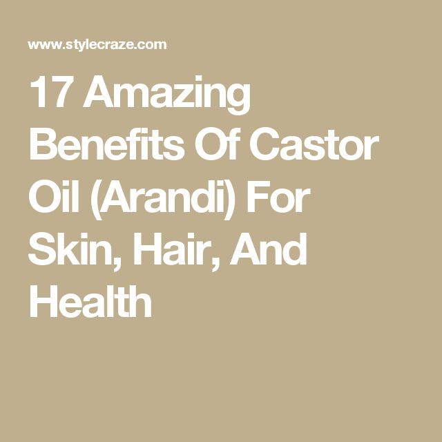 17 Amazing Benefits Of Castor Oil (Arandi) For Skin, Hair, And Health