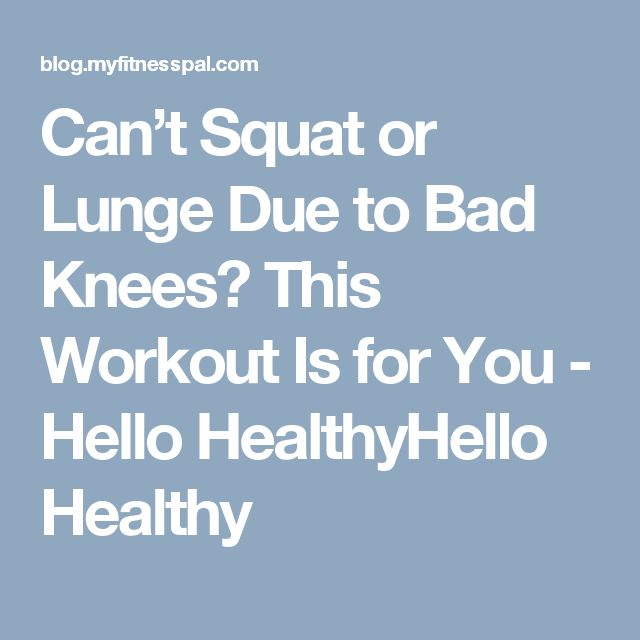 Can't Squat or Lunge Due to Bad Knees? This Workout Is for You - Hello HealthyHello Healthy