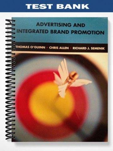 Test Bank Advertising Integrated Brand Promotion 6th Edition OGuinn  at https://fratstock.eu/Test-Bank-Advertising-Integrated-Brand-Promotion-6th-Edition-OGuinn