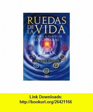 Ruedas de la vida / Wheels of Life (Spanish Edition) (9788496111844) Judith Anodea , ISBN-10: 8496111849  , ISBN-13: 978-8496111844 ,  , tutorials , pdf , ebook , torrent , downloads , rapidshare , filesonic , hotfile , megaupload , fileserve