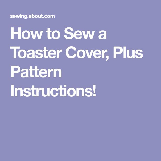 How to Sew a Toaster Cover, Plus Pattern Instructions!
