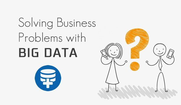 How to Solve Your Business Problems with Big Data? by https://kasparlavik.quora.com/How-to-Solve-Your-Business-Problems-with-Big-Data