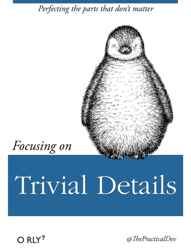 Focusing on Trivial Details: Perfecting the parts that don't matter