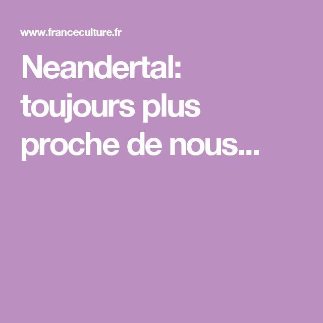 Neandertal: toujours  plus proche de nous...