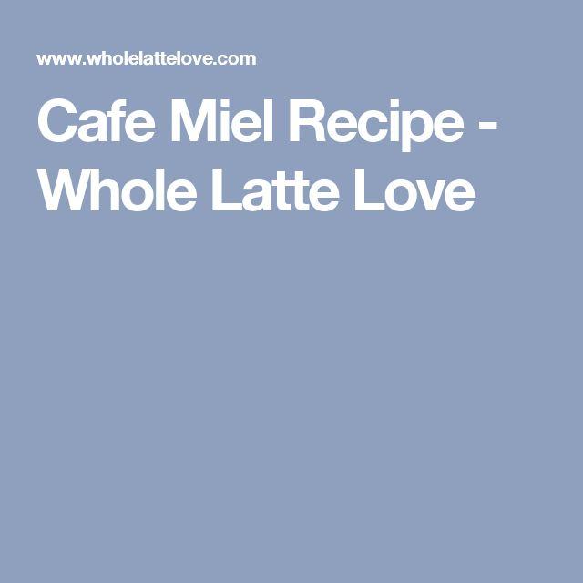 Cafe Miel Recipe - Whole Latte Love