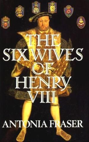 """""""The Six Wives Of Henry VIII"""" av Antonia Fraser"""