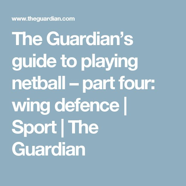 The Guardian's guide to playing netball – part four: wing defence   Sport   The Guardian
