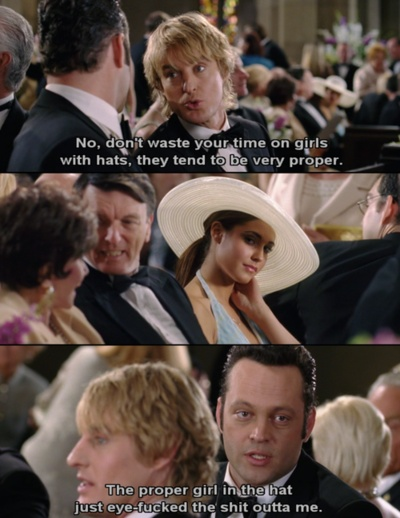 Wedding Crashers and girls with hats!! ;)