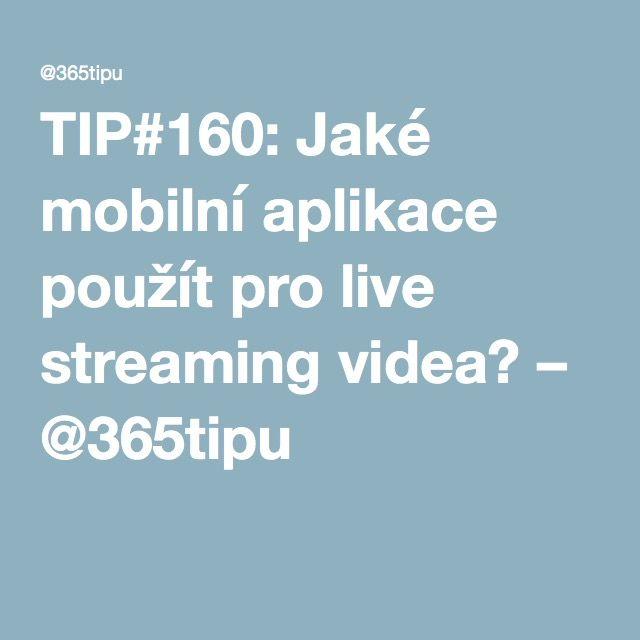 TIP#160: Jaké mobilní aplikace použít pro live streaming videa? – @365tipu