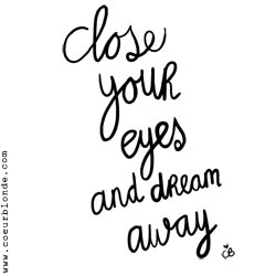 close your eyes and dream away