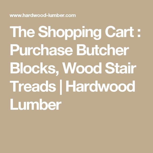 The Shopping Cart : Purchase Butcher Blocks, Wood Stair Treads   Hardwood Lumber
