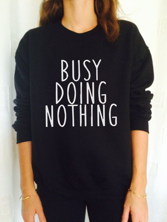 busy doing nothing sweatshirt jumper relax cool by stupidstyle
