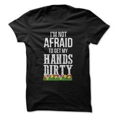 I'm Not Afraid To Get My Hands Dirty