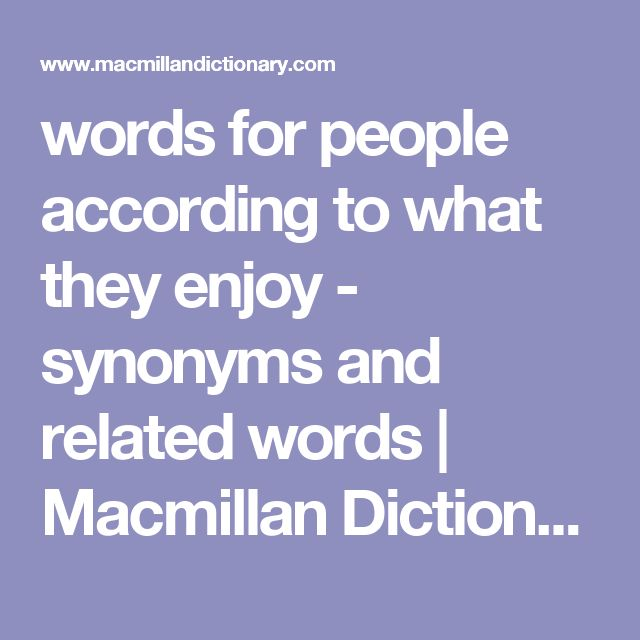 words for people according to what they enjoy - synonyms and related words   Macmillan Dictionary