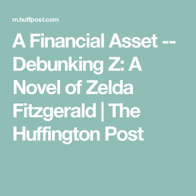 A Financial Asset -- Debunking Z: A Novel of Zelda Fitzgerald | The Huffington Post