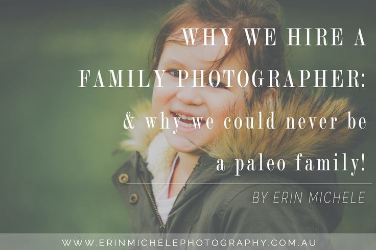 WHY WE HIRE A FAMILY PHOTOGRAPHER: & why we could never be a paleo family! Photography Blog By Erin Michele Photography
