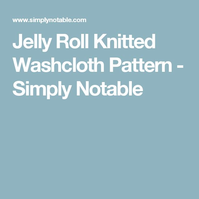 Jelly Roll Knitted Washcloth Pattern - Simply Notable
