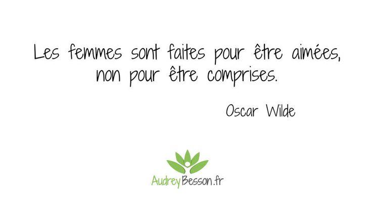 Les femmes sont faites pour être aimées, non pour être comprises. Oscar Wilde