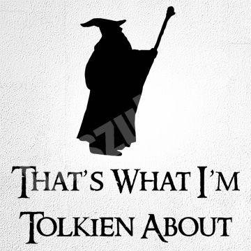 Koszulka.tv - Śmieszne koszulki z nadrukiem » That what im Tolkien about