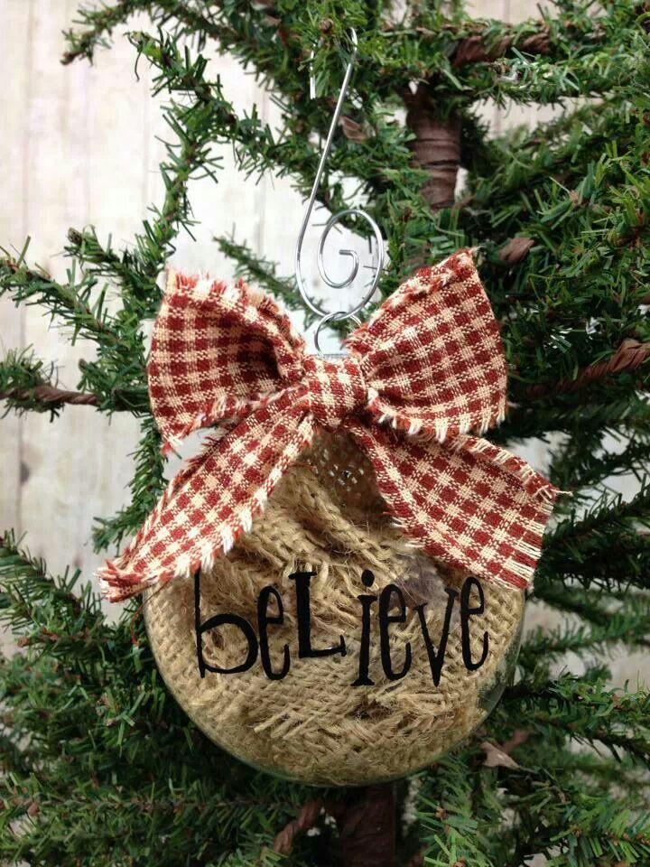 Believe... glass ornament filled with burlap scraps and black paint pen or sharpie