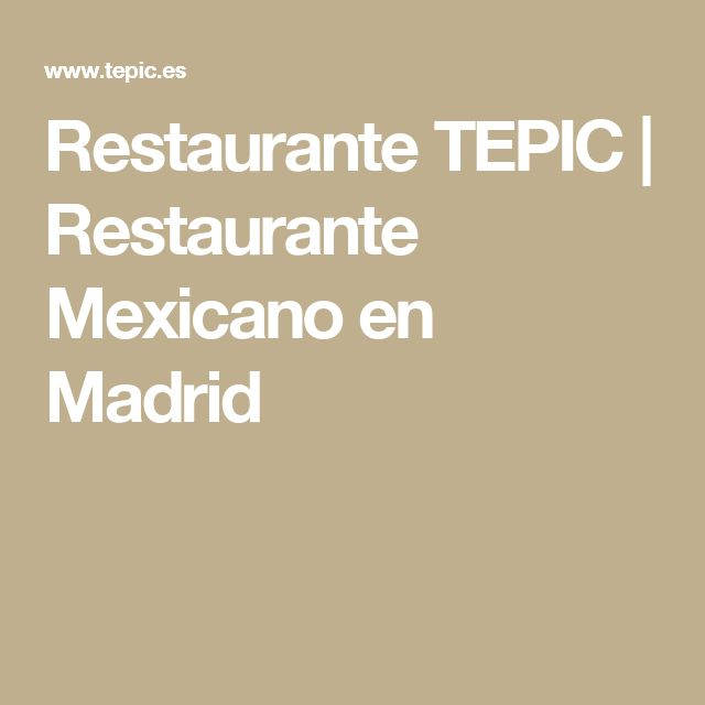 Restaurante TEPIC | Restaurante Mexicano en Madrid