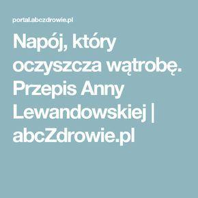 Napój, który oczyszcza wątrobę. Przepis Anny Lewandowskiej | abcZdrowie.pl
