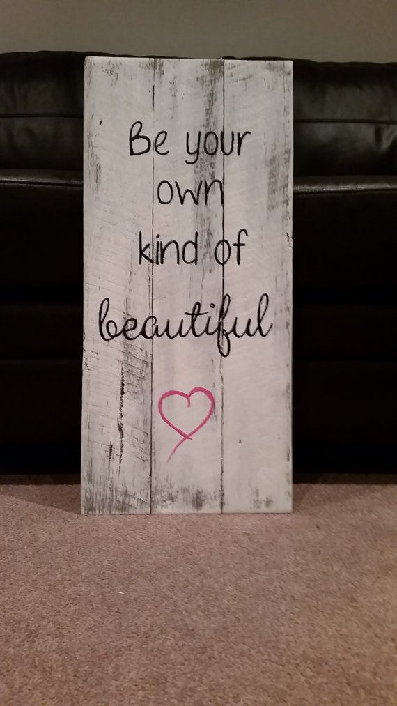 Check out this item in my Etsy shop https://www.etsy.com/listing/196528606/be-your-own-kind-of-beautiful-timber