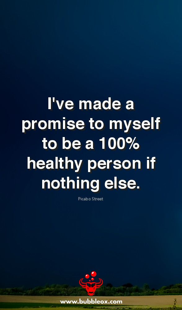 I've made a promise to myself to be a 100% healthy person if