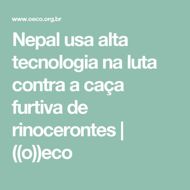 Nepal usa alta tecnologia na luta contra a caça furtiva de rinocerontes | ((o))eco