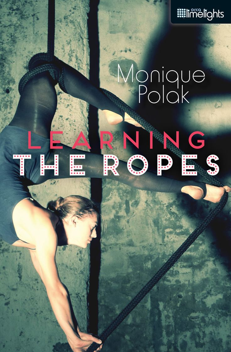 Learning the Ropes by Monique Polak (Orca Limelights)