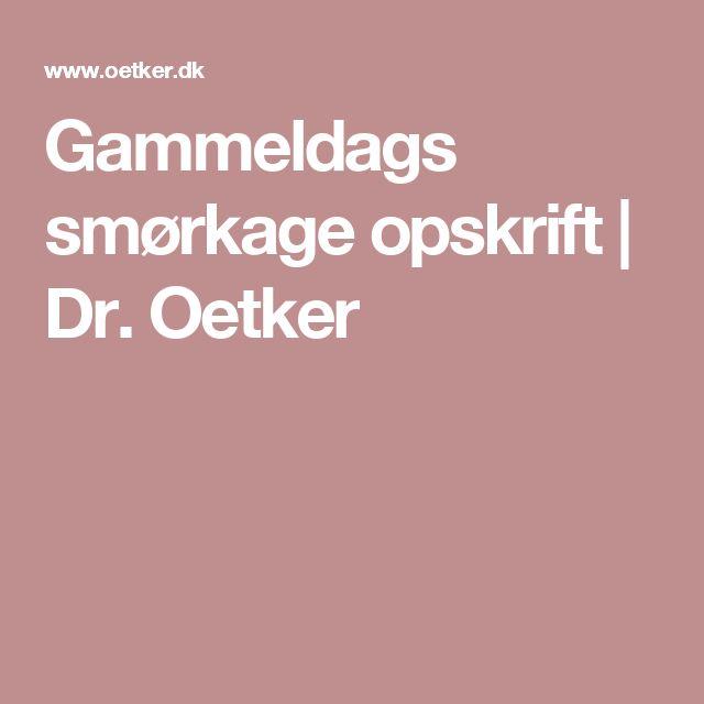 Gammeldags smørkage opskrift   Dr. Oetker