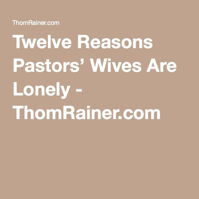 Twelve Reasons Pastors' Wives Are Lonely - ThomRainer.com