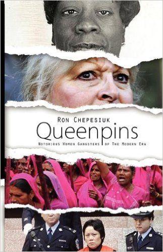 Queenpins: Notorious Women Gangsters of The Modern Era: Ron J. Chepesiuk: 9780984233359: Amazon.com: Books