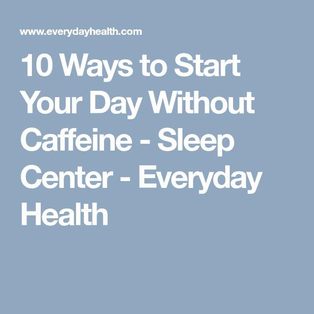 10 Ways to Start Your Day Without Caffeine - Sleep Center - Everyday Health