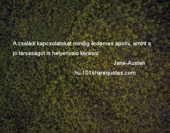 Jane-Austen - A családi kapcsolatokat mindig érdemes ápolni, amint a jó…