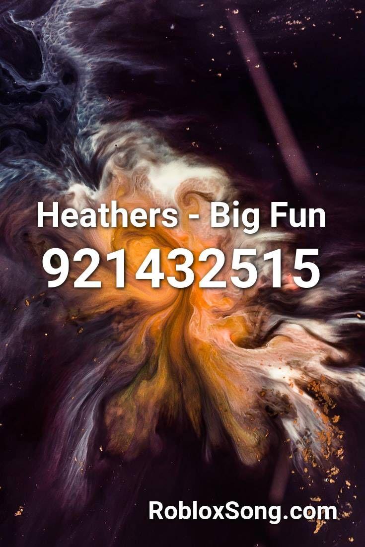 Heathers Big Fun Roblox Id Roblox Music Codes In 2020 Roblox