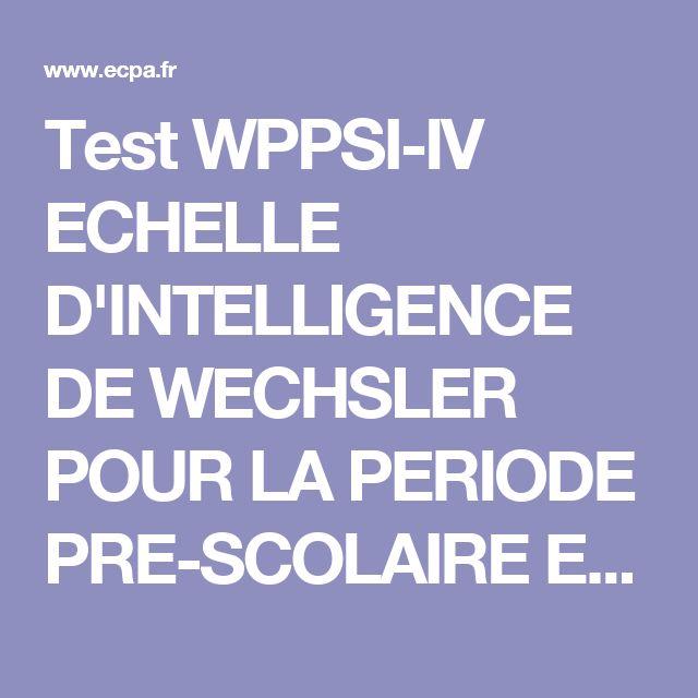 Test WPPSI-IV ECHELLE D'INTELLIGENCE DE WECHSLER POUR LA PERIODE PRE-SCOLAIRE ET PRIMAIRE-QUATRIEME EDITION - Psychologie clinique - ECPA