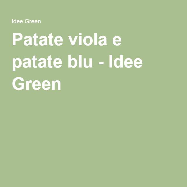 Patate viola e patate blu - Idee Green