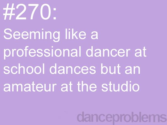 Ya everyone at school thinks I'm like amazing at dance. Good thing they aren't in my dance class :)