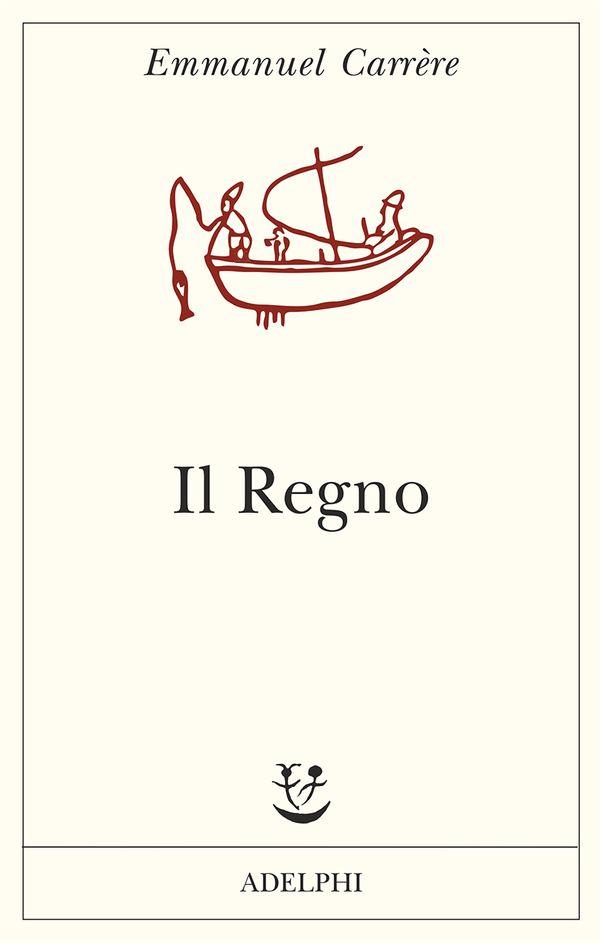 Il Regno   Emmanuel Carrère - Adelphi Edizioni