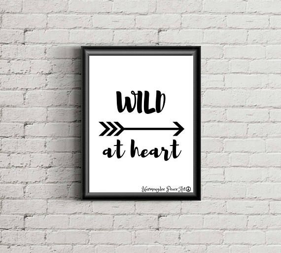 WILD at HEART .. A positive MANTRA to have in a Frame on a Wall or Shelf etc. This is an INSTANT DOWNLOAD PRINT 8x10 or A4 A Digital File. You will receive this JPG File to PRINT out as many times as you like. Great late minute gift for a friend. Please contact me if you would like any CUSTOM OR PERSONALIZED Orders. Hope you enjoy ! Love & Peace  Harmonydee ☮x☮